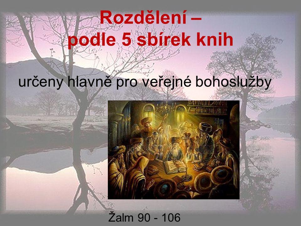 Rozdělení – podle 5 sbírek knih určeny hlavně pro veřejné bohoslužby Žalm 90 - 106