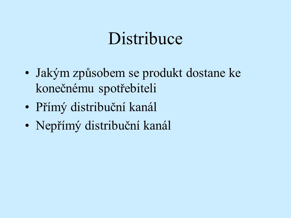 Distribuce Jakým způsobem se produkt dostane ke konečnému spotřebiteli Přímý distribuční kanál Nepřímý distribuční kanál