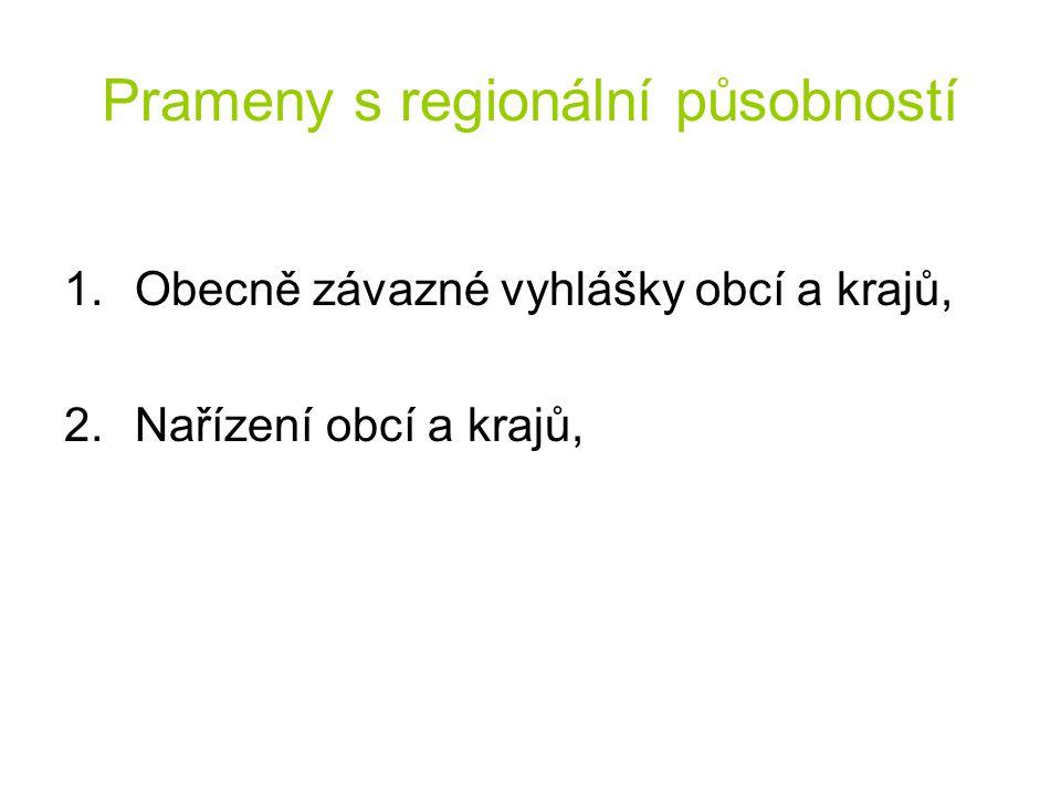 Prameny s regionální působností 1.Obecně závazné vyhlášky obcí a krajů, 2.Nařízení obcí a krajů,