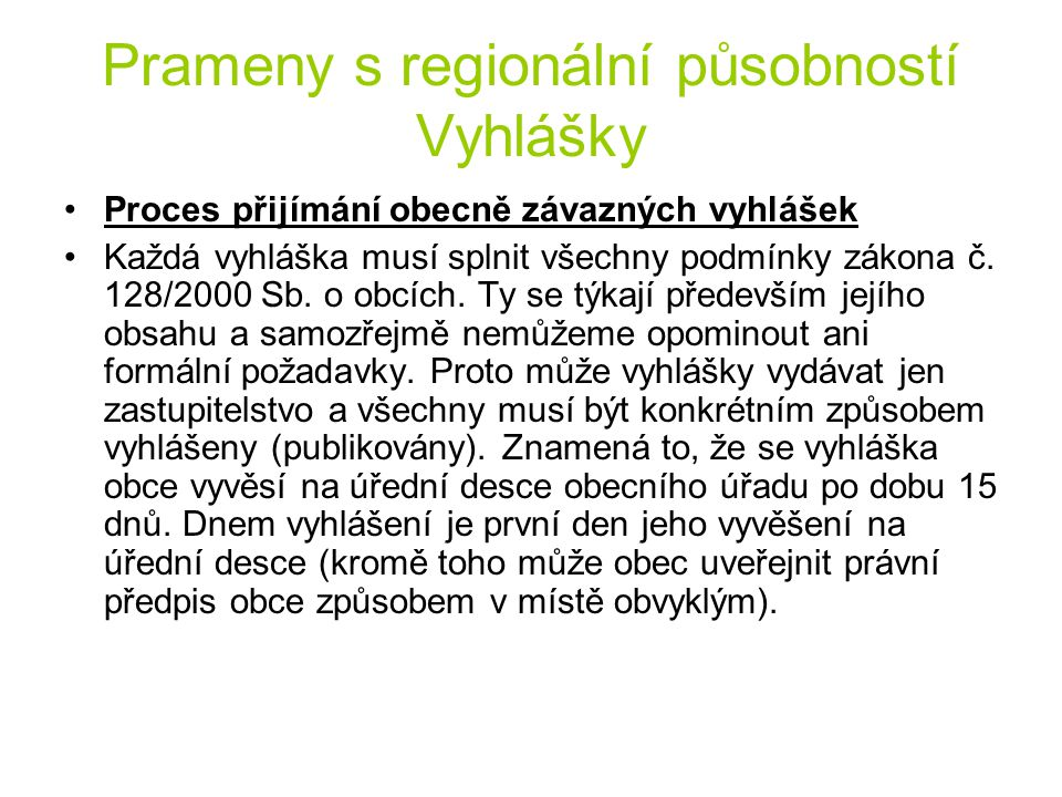 Prameny s regionální působností Vyhlášky Proces přijímání obecně závazných vyhlášek Každá vyhláška musí splnit všechny podmínky zákona č.