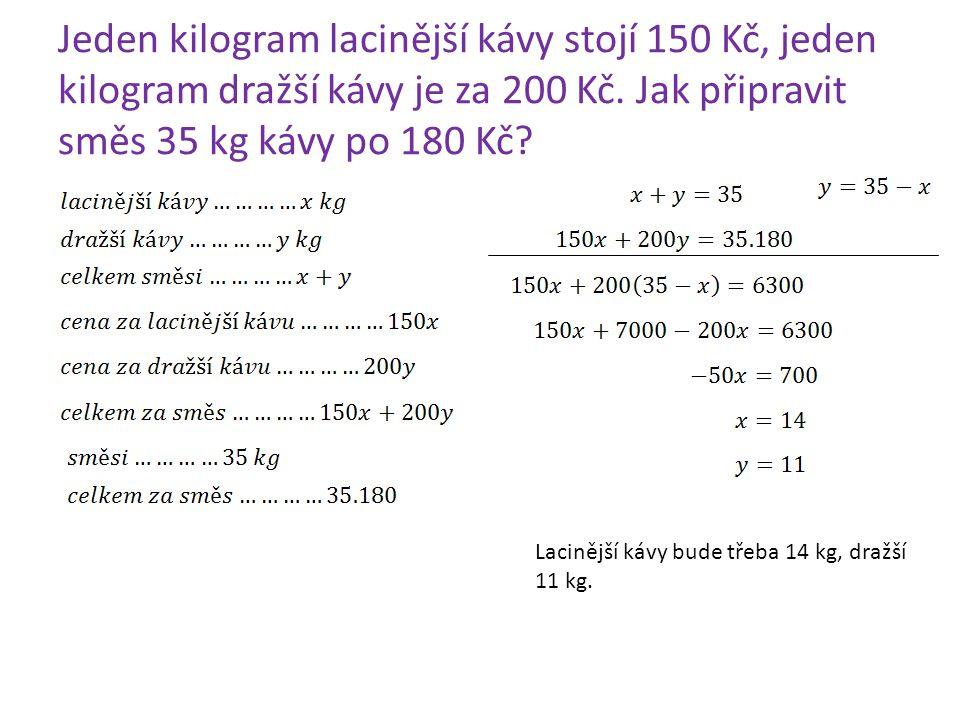 Jeden kilogram lacinější kávy stojí 150 Kč, jeden kilogram dražší kávy je za 200 Kč.