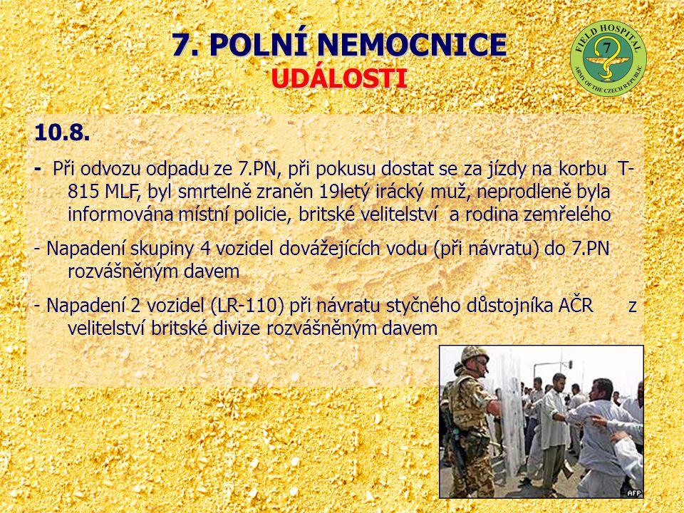 7. POLNÍ NEMOCNICE UDÁLOSTI 10.8. - Při odvozu odpadu ze 7.PN, při pokusu dostat se za jízdy na korbu T- 815 MLF, byl smrtelně zraněn 19letý irácký mu