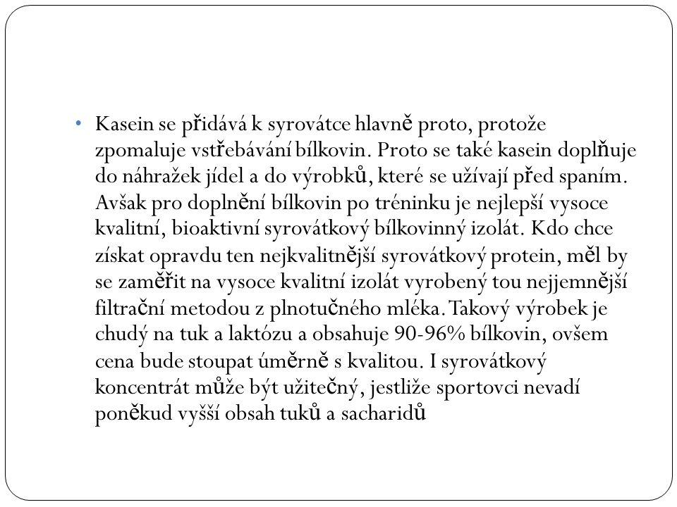 Kasein se p ř idává k syrovátce hlavn ě proto, protože zpomaluje vst ř ebávání bílkovin.
