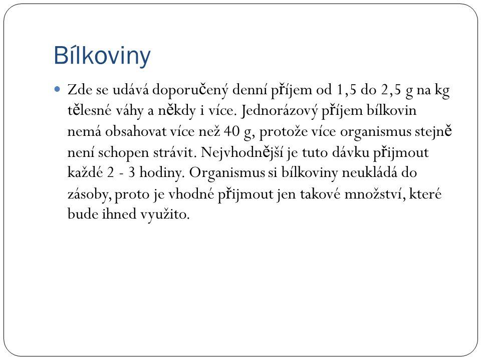 Bílkoviny Zde se udává doporu č ený denní p ř íjem od 1,5 do 2,5 g na kg t ě lesné váhy a n ě kdy i více.