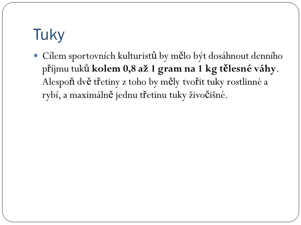 Tuky Cílem sportovních kulturist ů by m ě lo být dosáhnout denního p ř íjmu tuk ů kolem 0,8 až 1 gram na 1 kg t ě lesné váhy.