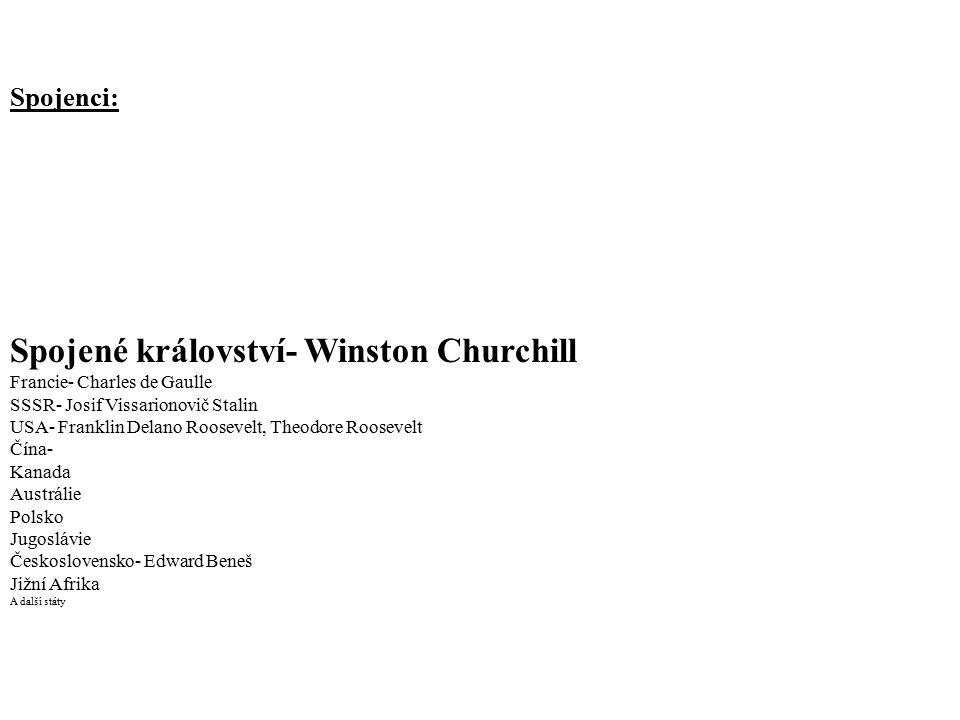Spojenci: Spojené království- Winston Churchill Francie- Charles de Gaulle SSSR- Josif Vissarionovič Stalin USA- Franklin Delano Roosevelt, Theodore R