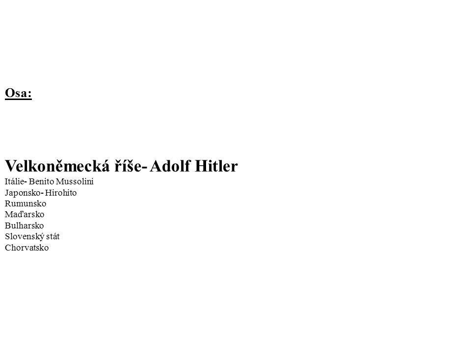 Osa: Velkoněmecká říše- Adolf Hitler Itálie- Benito Mussolini Japonsko- Hirohito Rumunsko Maďarsko Bulharsko Slovenský stát Chorvatsko