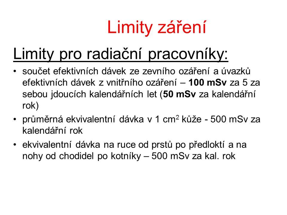Limity záření Limity pro radiační pracovníky: součet efektivních dávek ze zevního ozáření a úvazků efektivních dávek z vnitřního ozáření – 100 mSv za