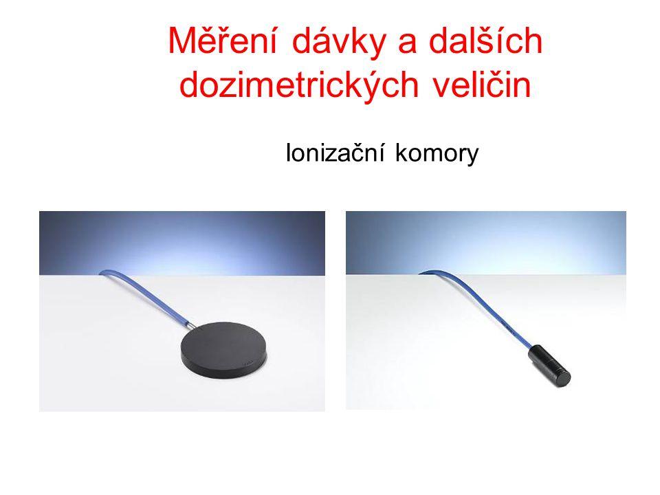 Měření dávky a dalších dozimetrických veličin Ionizační komory