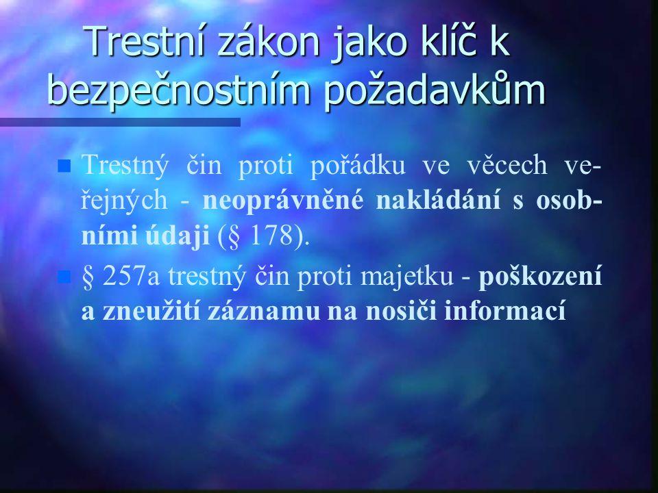 Trestní zákon jako klíč k bezpečnostním požadavkům n n Trestný čin proti pořádku ve věcech ve- řejných - neoprávněné nakládání s osob- ními údaji (§ 178).