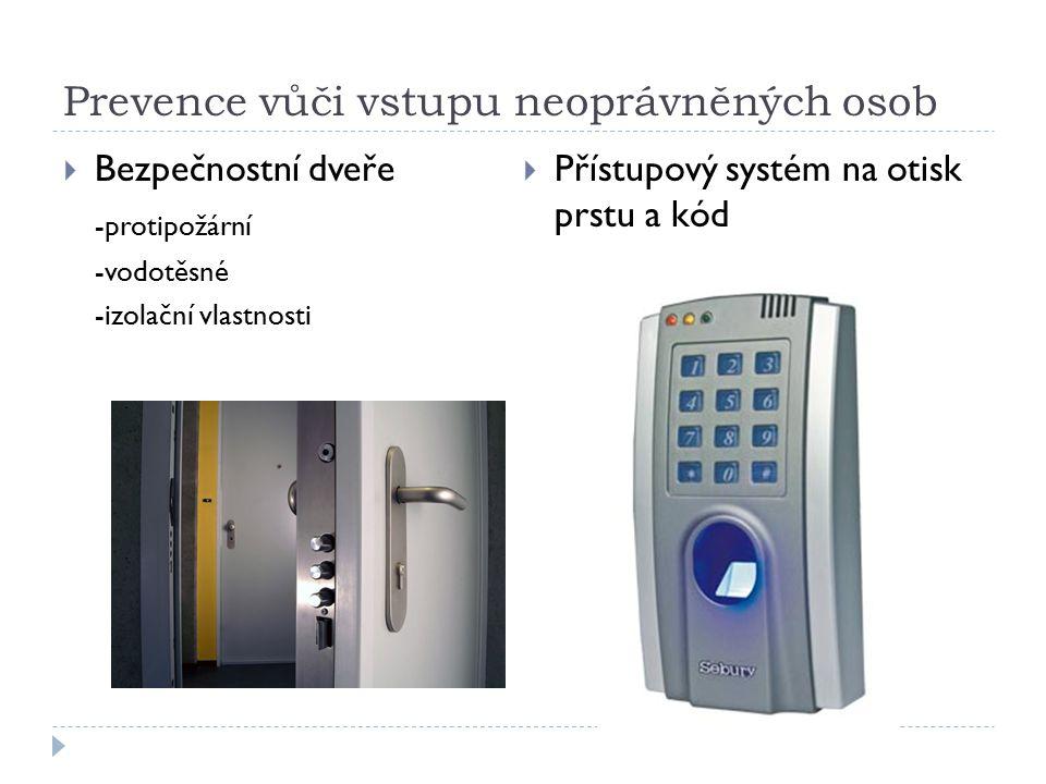Prevence vůči vstupu neoprávněných osob  Bezpečnostní dveře -protipožární -vodotěsné -izolační vlastnosti  Přístupový systém na otisk prstu a kód