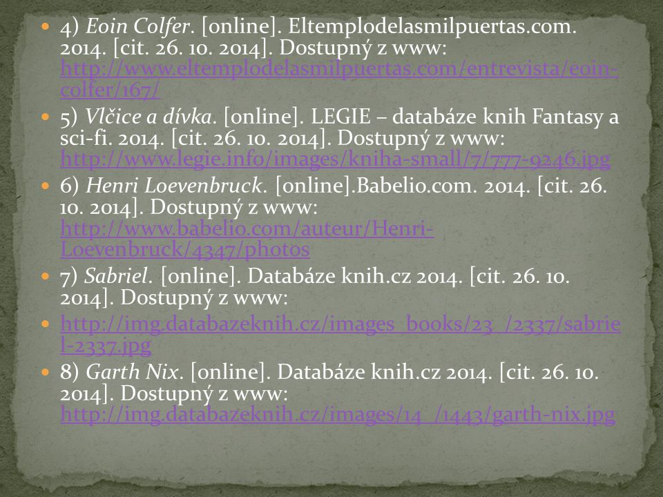 4) Eoin Colfer. [online]. Eltemplodelasmilpuertas.com. 2014. [cit. 26. 10. 2014]. Dostupný z www: http://www.eltemplodelasmilpuertas.com/entrevista/eo