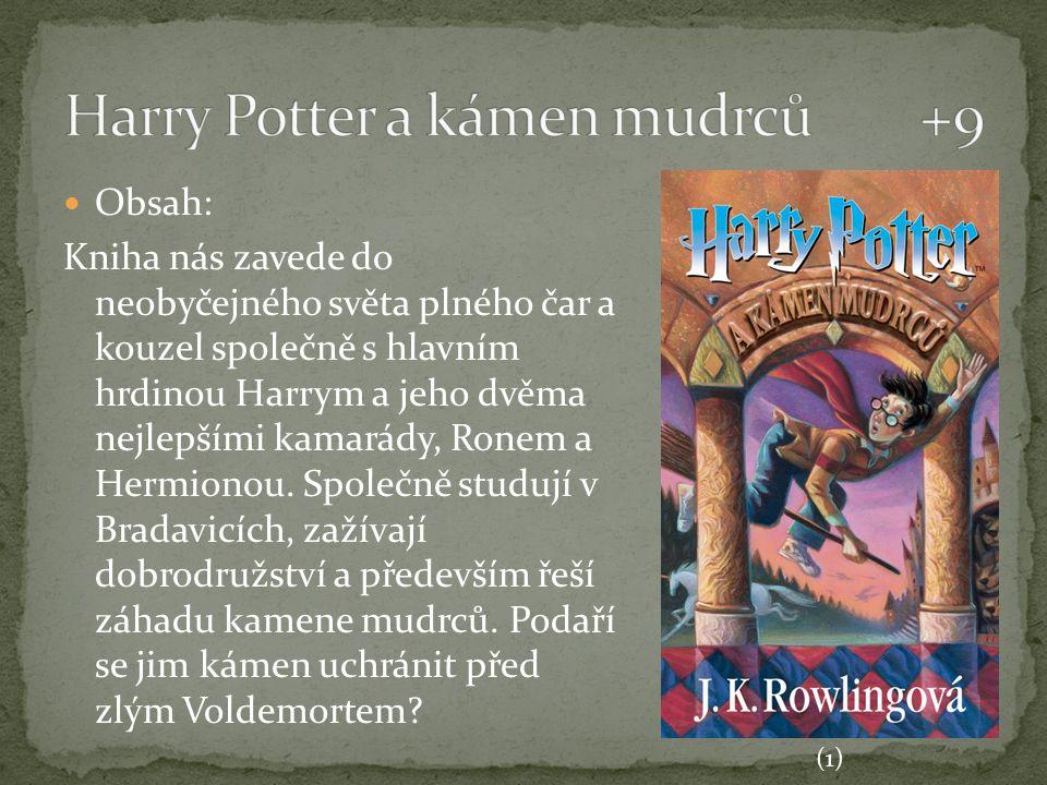 Obsah: Kniha nás zavede do neobyčejného světa plného čar a kouzel společně s hlavním hrdinou Harrym a jeho dvěma nejlepšími kamarády, Ronem a Hermiono
