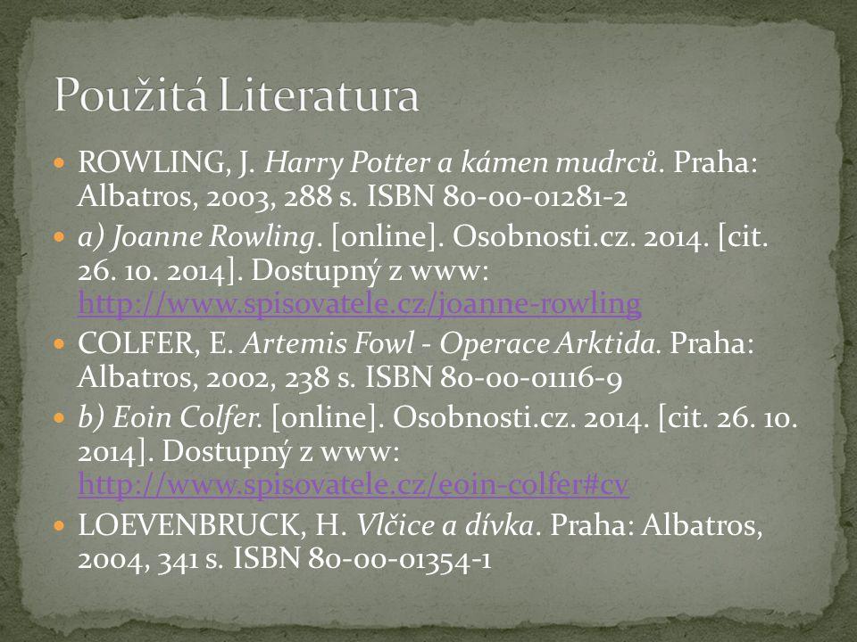 ROWLING, J. Harry Potter a kámen mudrců. Praha: Albatros, 2003, 288 s. ISBN 80-00-01281-2 a) Joanne Rowling. [online]. Osobnosti.cz. 2014. [cit. 26. 1