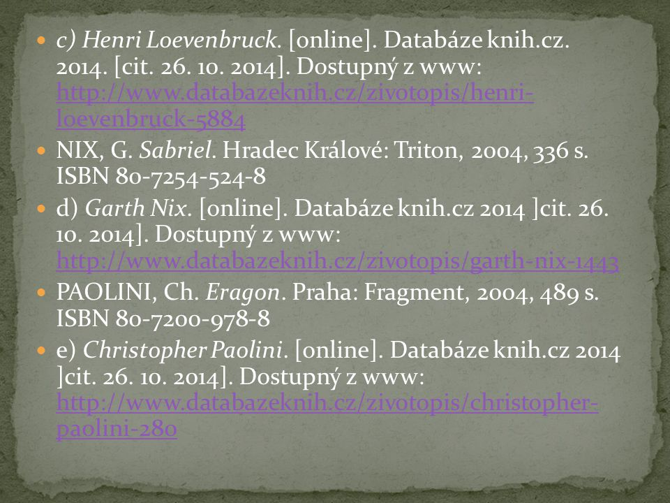 c) Henri Loevenbruck. [online]. Databáze knih.cz. 2014. [cit. 26. 10. 2014]. Dostupný z www: http://www.databazeknih.cz/zivotopis/henri- loevenbruck-5