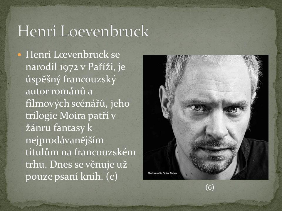 Henri Lœvenbruck se narodil 1972 v Paříži, je úspěšný francouzský autor románů a filmových scénářů, jeho trilogie Moira patří v žánru fantasy k nejpro