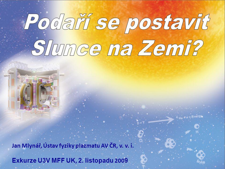 Jan Mlynář, Ústav fyziky plazmatu AV ČR, v. v. i. Exkurze U3V MFF UK, 2. listopadu 200 9