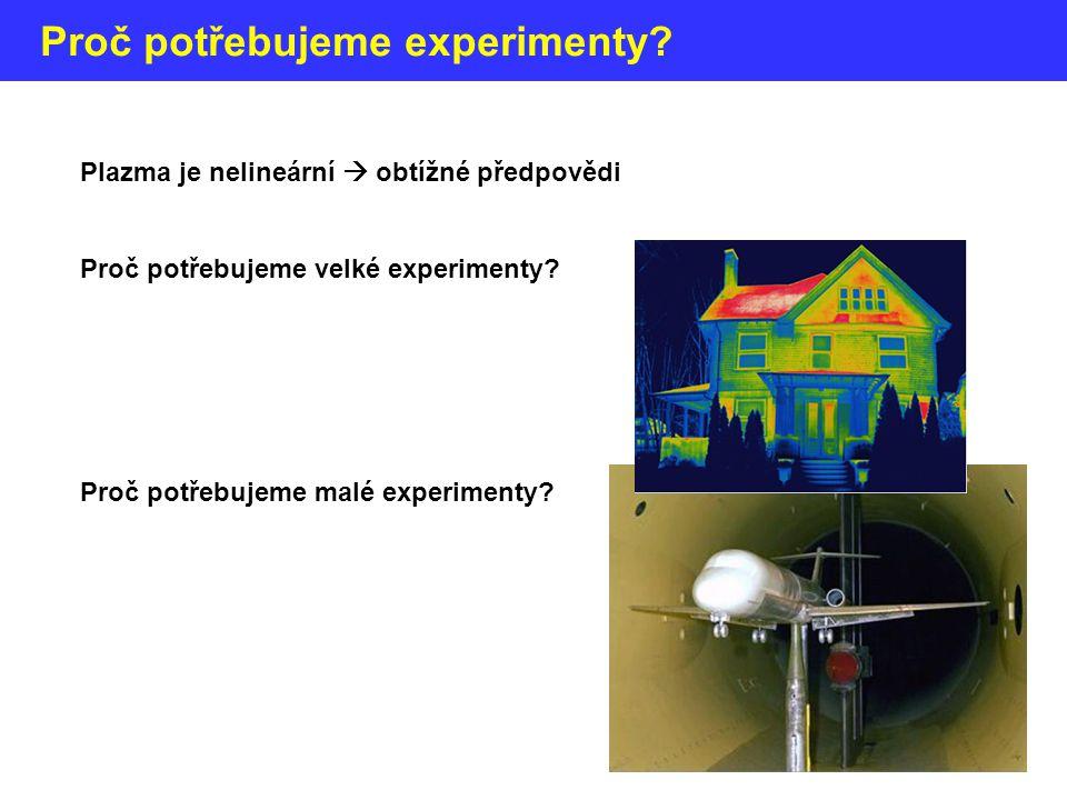 Proč potřebujeme experimenty? Plazma je nelineární  obtížné předpovědi Proč potřebujeme velké experimenty? Proč potřebujeme malé experimenty?