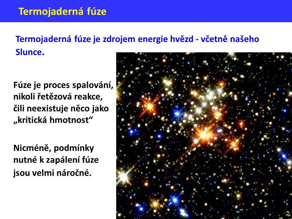 Termojaderná fúze je zdrojem energie hvězd - včetně našeho Slunce. Termojaderná fúze Fúze je proces spalování, nikoli řetězová reakce, čili neexistuje