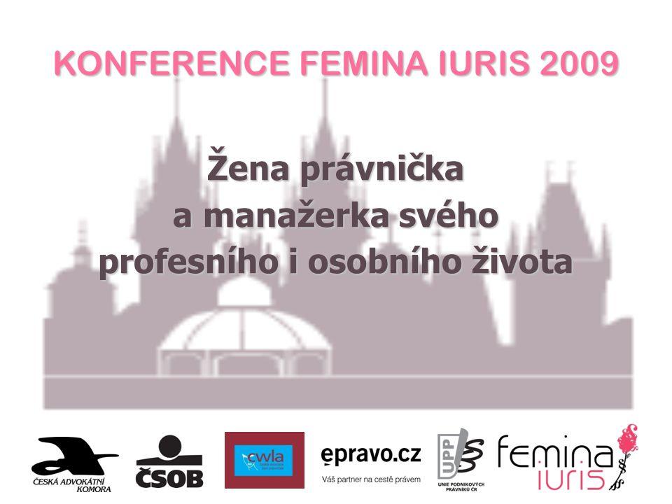 KONFERENCE FEMINA IURIS 2009 Žena právnička a manažerka svého profesního i osobního života