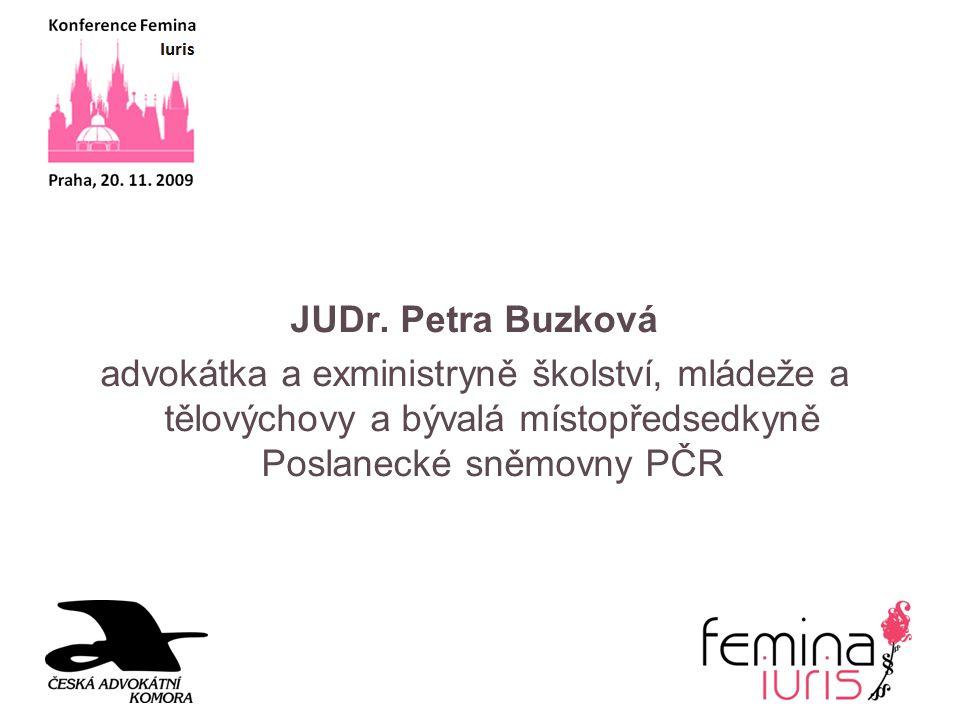 JUDr. Petra Buzková advokátka a exministryně školství, mládeže a tělovýchovy a bývalá místopředsedkyně Poslanecké sněmovny PČR