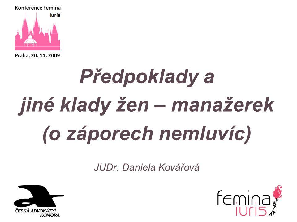 Předpoklady a jiné klady žen – manažerek (o záporech nemluvíc) JUDr. Daniela Kovářová
