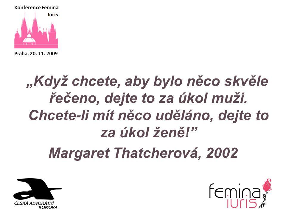 """""""Když chcete, aby bylo něco skvěle řečeno, dejte to za úkol muži. Chcete-li mít něco uděláno, dejte to za úkol ženě!"""" Margaret Thatcherová, 2002"""