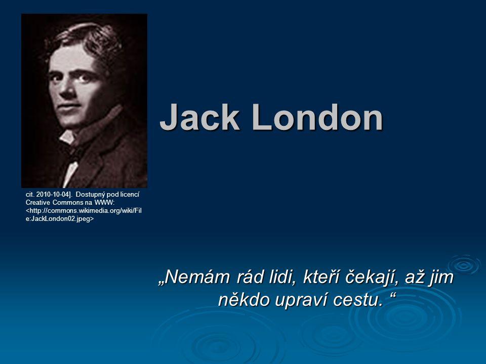 """Jack London """"Nemám rád lidi, kteří čekají, až jim někdo upraví cestu. """" cit. 2010-10-04]. Dostupný pod licencí Creative Commons na WWW:"""