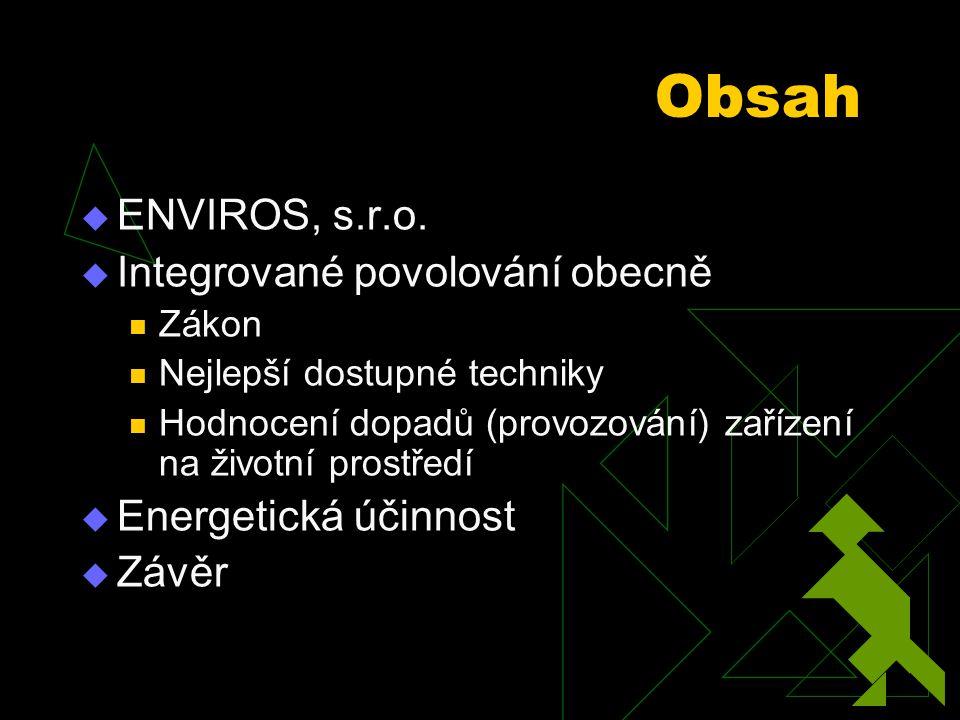 Obsah  ENVIROS, s.r.o.  Integrované povolování obecně Zákon Nejlepší dostupné techniky Hodnocení dopadů (provozování) zařízení na životní prostředí