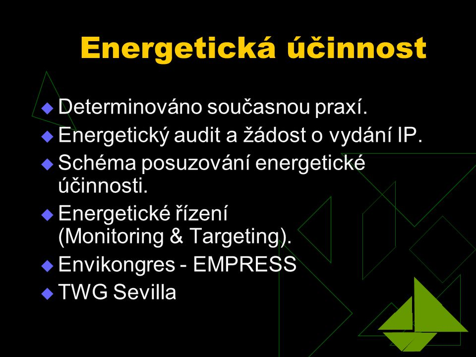 Energetická účinnost  Determinováno současnou praxí.  Energetický audit a žádost o vydání IP.  Schéma posuzování energetické účinnosti.  Energetic