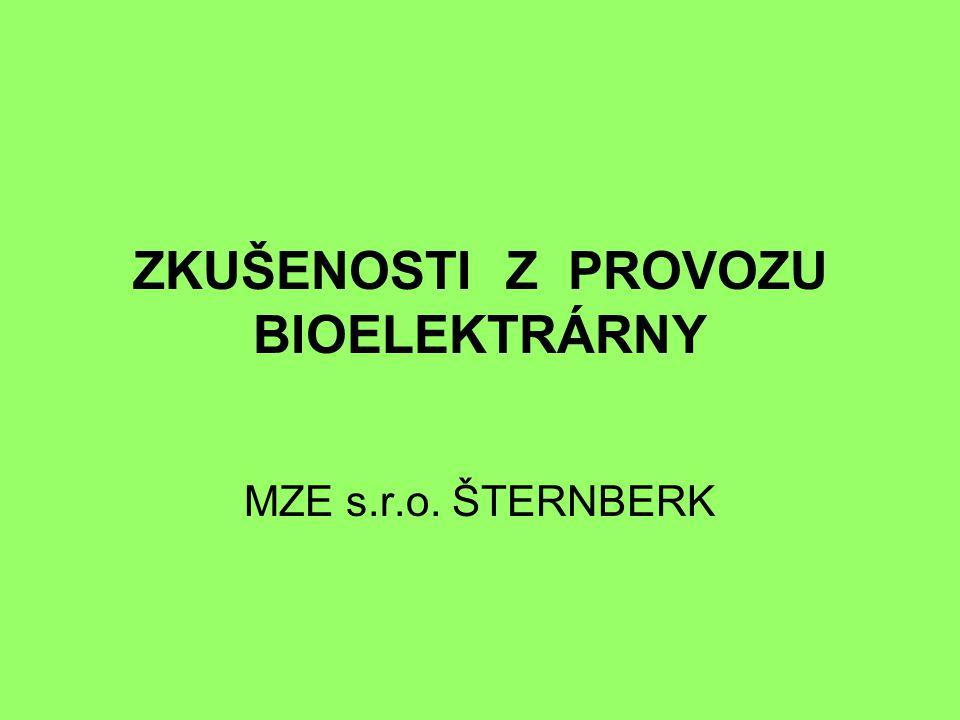 ZKUŠENOSTI Z PROVOZU BIOELEKTRÁRNY MZE s.r.o. ŠTERNBERK