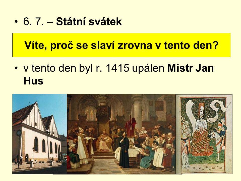 6. 7. – Státní svátek v tento den byl r. 1415 upálen Mistr Jan Hus Víte, proč se slaví zrovna v tento den?