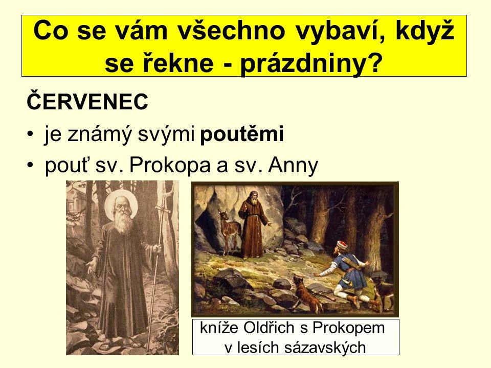 ČERVENEC je známý svými poutěmi pouť sv. Prokopa a sv. Anny Co se vám všechno vybaví, když se řekne - prázdniny? kníže Oldřich s Prokopem v lesích sáz