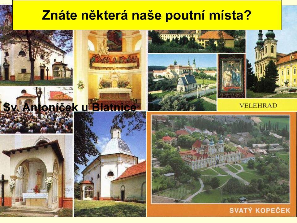 Sv. Antoníček u Blatnice Znáte některá naše poutní místa?
