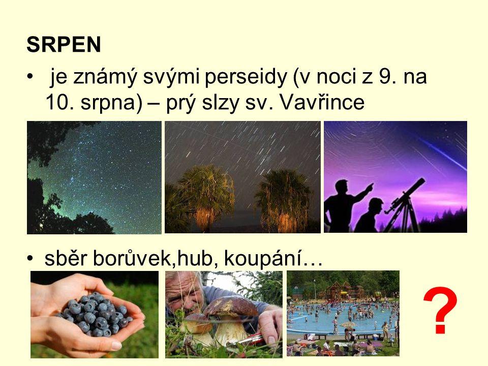 SRPEN je známý svými perseidy (v noci z 9. na 10. srpna) – prý slzy sv. Vavřince sběr borůvek,hub, koupání… ?
