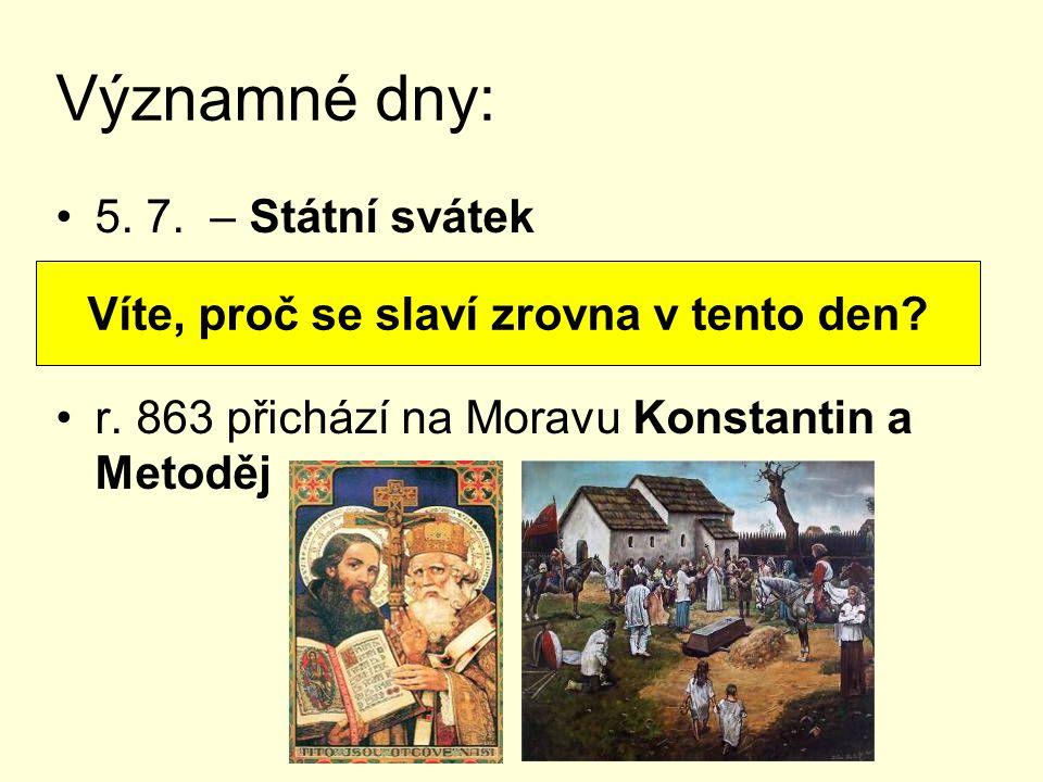 Významné dny: 5. 7. – Státní svátek r. 863 přichází na Moravu Konstantin a Metoděj Víte, proč se slaví zrovna v tento den?