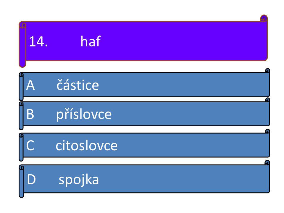 A částice B příslovce C citoslovce D spojka 14. haf