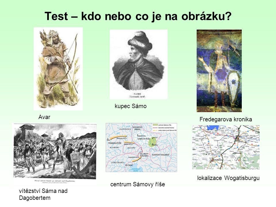 Test – kdo nebo co je na obrázku? Avar kupec Sámo Fredegarova kronika vítězství Sáma nad Dagobertem centrum Sámovy říše lokalizace Wogatisburgu