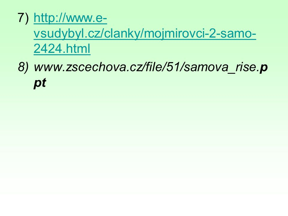 7)http://www.e- vsudybyl.cz/clanky/mojmirovci-2-samo- 2424.htmlhttp://www.e- vsudybyl.cz/clanky/mojmirovci-2-samo- 2424.html 8)www.zscechova.cz/file/5