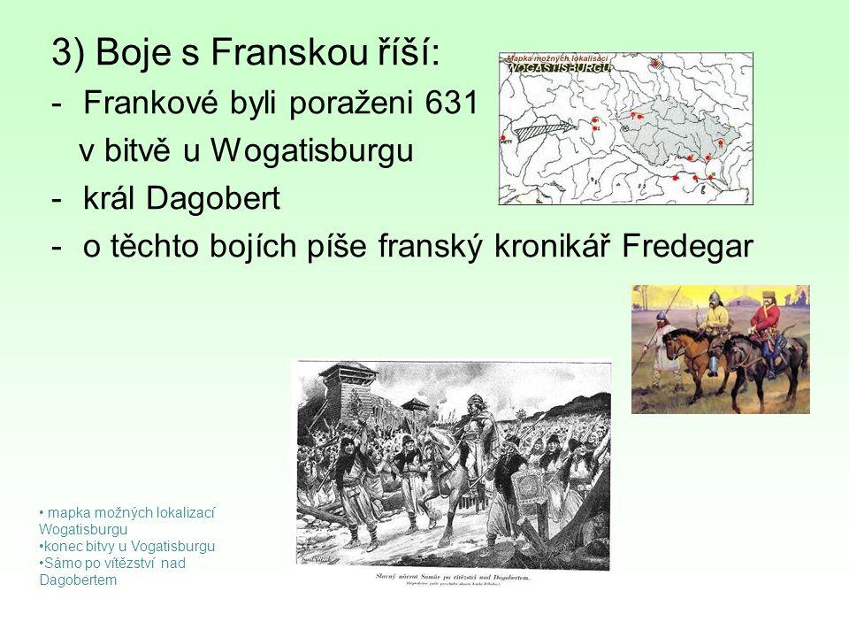 3) Boje s Franskou říší: -Frankové byli poraženi 631 v bitvě u Wogatisburgu -král Dagobert -o těchto bojích píše franský kronikář Fredegar mapka možný