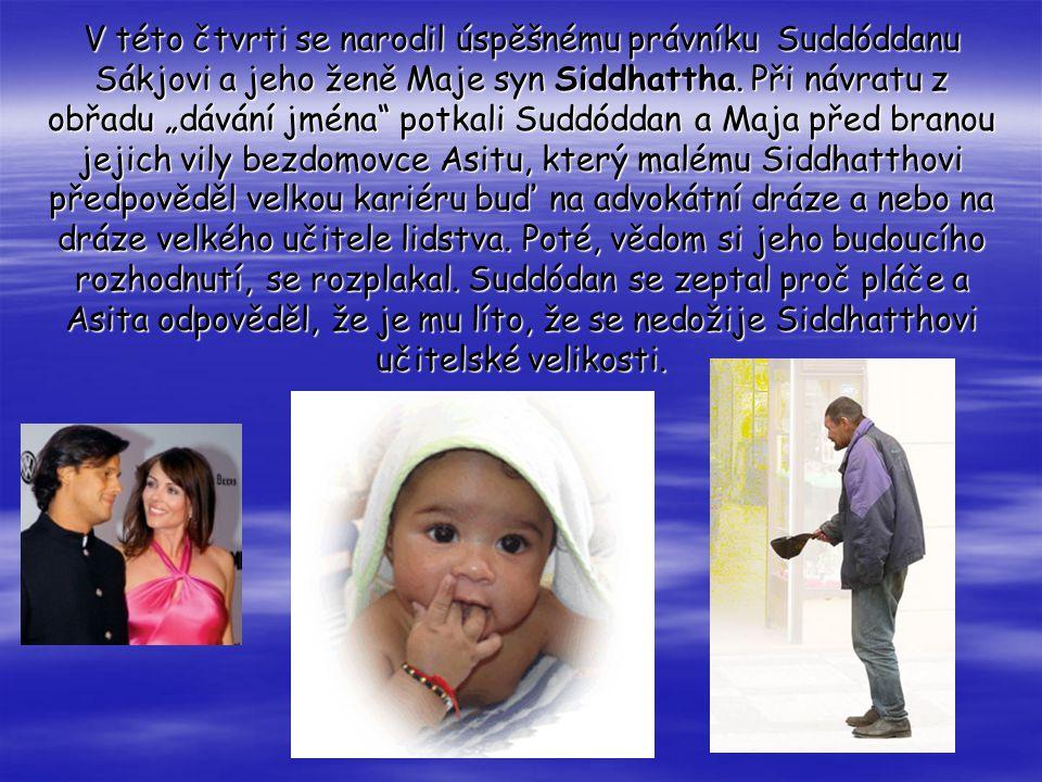 V této čtvrti se narodil úspěšnému právníku Suddóddanu Sákjovi a jeho ženě Maje syn Siddhattha.