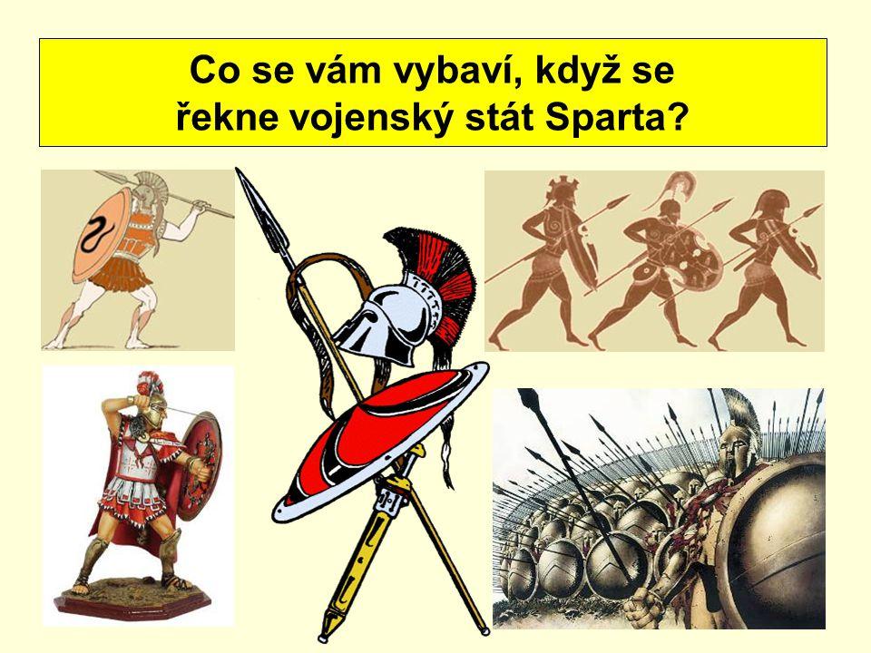 Co se vám vybaví, když se řekne vojenský stát Sparta?