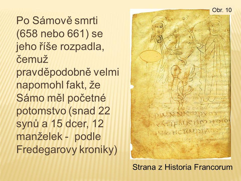Po Sámově smrti (658 nebo 661) se jeho říše rozpadla, čemuž pravděpodobně velmi napomohl fakt, že Sámo měl početné potomstvo (snad 22 synů a 15 dcer, 12 manželek - podle Fredegarovy kroniky) Strana z Historia Francorum Obr.