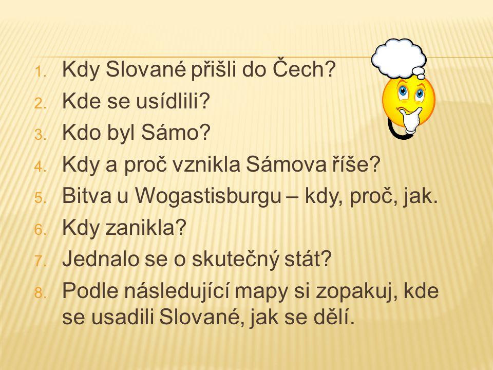 1.Kdy Slované přišli do Čech. 2. Kde se usídlili.