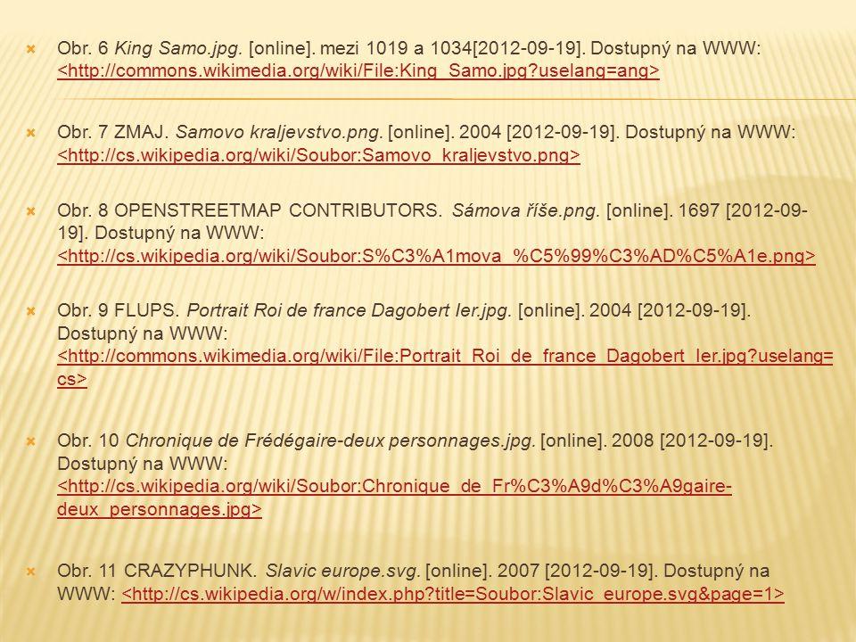  Obr. 6 King Samo.jpg. [online]. mezi 1019 a 1034[2012-09-19]. Dostupný na WWW:  Obr. 7 ZMAJ. Samovo kraljevstvo.png. [online]. 2004 [2012-09-19]. D