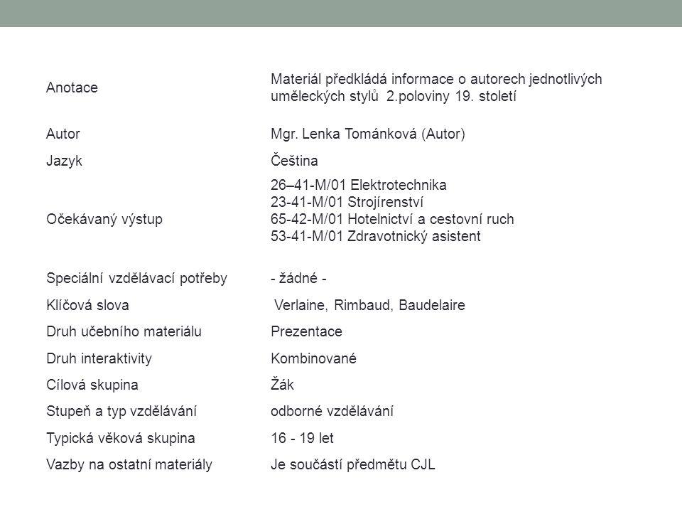 Anotace Materiál předkládá informace o autorech jednotlivých uměleckých stylů 2.poloviny 19. století AutorMgr. Lenka Tománková (Autor) JazykČeština Oč