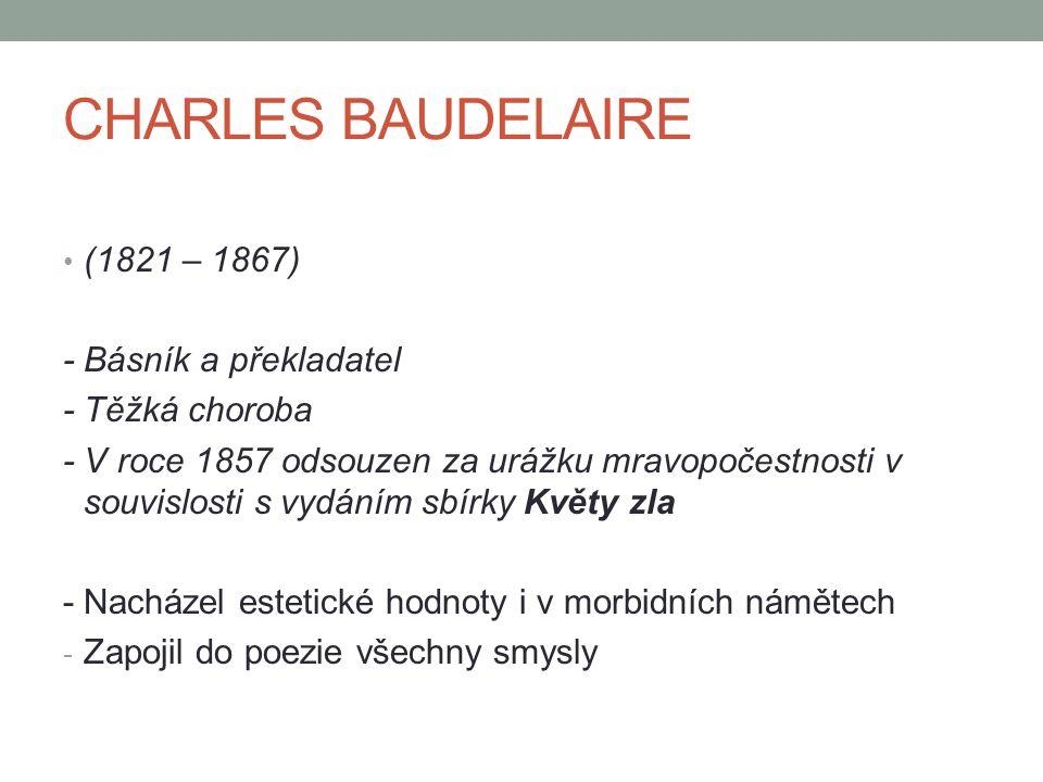 CHARLES BAUDELAIRE (1821 – 1867) - Básník a překladatel - Těžká choroba - V roce 1857 odsouzen za urážku mravopočestnosti v souvislosti s vydáním sbír