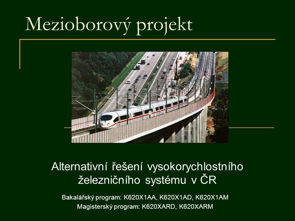 Mezioborový projekt Alternativní řešení vysokorychlostního železničního systému v ČR Bakalářský program: K620X1AA, K620X1AD, K620X1AM Magisterský prog