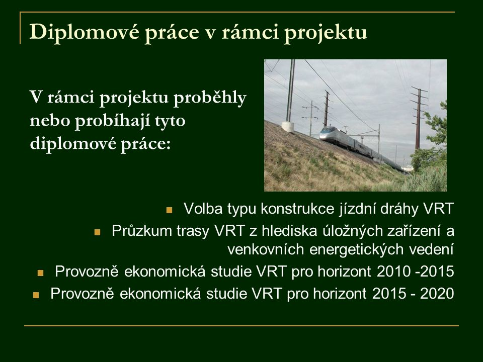 Diplomové práce v rámci projektu Volba typu konstrukce jízdní dráhy VRT Průzkum trasy VRT z hlediska úložných zařízení a venkovních energetických vede
