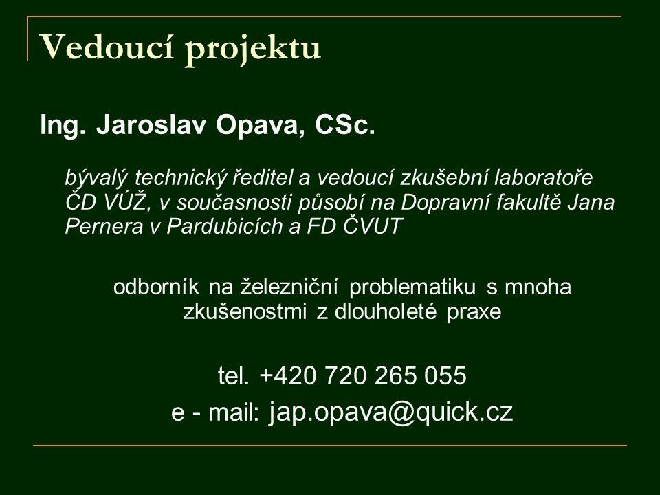 Vedoucí projektu Ing. Jaroslav Opava, CSc. bývalý technický ředitel a vedoucí zkušební laboratoře ČD VÚŽ, v současnosti působí na Dopravní fakultě Jan